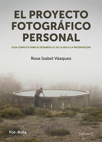 Libro: El proyecto fotográfico personal (Rosa Isabel Vázquez)