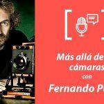 134. Más allá de las cámaras con Fernando Puche