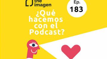 183. ¿Qué hacemos con el Podcast?