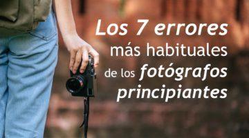 Los 7 errores más habituales en los fotógrafos principiantes